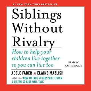 Siblings Without Rivalry     How to Help Your Children Live Together So You Can Live Too              Written by:                                                                                                                                 Adele Faber,                                                                                        Elaine Mazlish                               Narrated by:                                                                                                                                 Kathe Mazur                      Length: 6 hrs and 2 mins     17 ratings     Overall 4.5