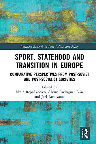 Sport, Statehood and Transition in Europe: Comparative perspectives from post-Soviet and post-socialist societies (Routledge Research in Sport Politics and Policy) (English Edition)