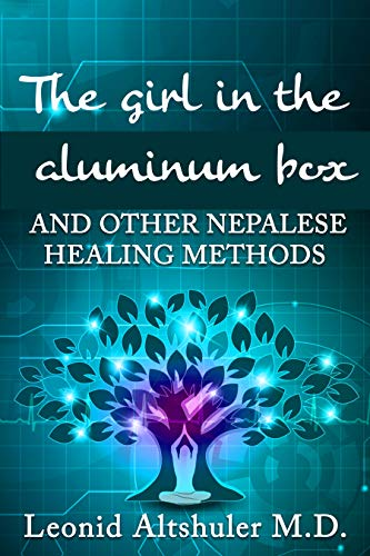 The Girl in The Aluminum Box: And Other Nepalese Healing Methods (English Edition)