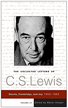 The Collected Letters of C.S. Lewis, Volume 3: Narnia, Cambridge, and Joy, 1950 - 1963 by [C. S. Lewis]