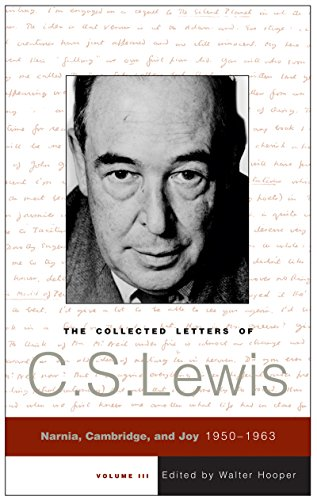 The Collected Letters of C.S. Lewis, Volume 3: Narnia, Cambridge, and Joy, 1950 - 1963 (English Edition)