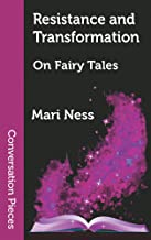 Resistance and Transformation: On Fairy Tales (Conversation Pieces Book 78)