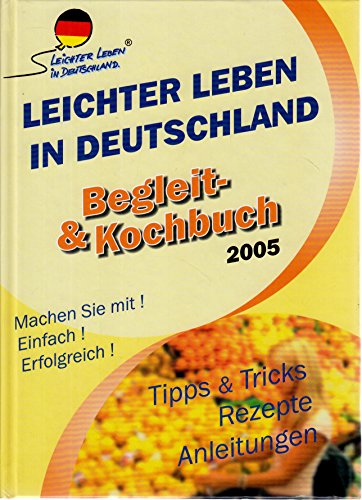Leichter leben in Deutschland - Begleit- und Kochbuch 2005 - Tipps & Tricks - Rezepte - Anleitungen - Machen Sie mit! Einfach! Erfolgreich. [1. Auflage Januar 2005]