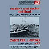 Musiche e canti popolari siciliani - Canti del lavoro Vol. 1 (Folk Music and Songs of Sicily - Work Songs)