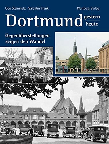 Dortmund - gestern und heute: Gegenüberstellungen zeigen den Wandel