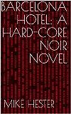 Barcelona Hotel: A Hard-Core Noir Novel (English Edition)