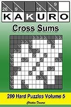 Kakuro Cross Sums - Hard Volume 5: 200 Hard Kakuro Cross Sums
