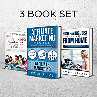 Affiliate Marketing     High Paying Jobs You Can Do from Home - Top 10 Things You Need to Know by Age 30 - 3 Book Set              By:                                                                                                                                 Craig Price,                                                                                        Timothy Braxton,                                                                                        Marc Stachado                               Narrated by:                                                                                                                                 Jason R. Gray,                                                                                        Andre White                      Length: 3 hrs and 39 mins     4 ratings     Overall 4.8