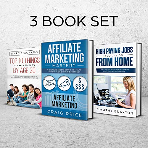 Affiliate Marketing     High Paying Jobs You Can Do from Home - Top 10 Things You Need to Know by Age 30 - 3 Book Set              By:                                                                                                                                 Craig Price,                                                                                        Timothy Braxton,                                                                                        Marc Stachado                               Narrated by:                                                                                                                                 Jason R. Gray,                                                                                        Andre White                      Length: 3 hrs and 39 mins     1 rating     Overall 5.0