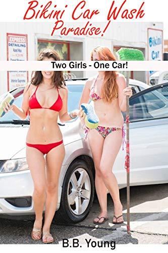 Bikini Car Wash Paradise!: Two Girls, One Car! (English Edition)