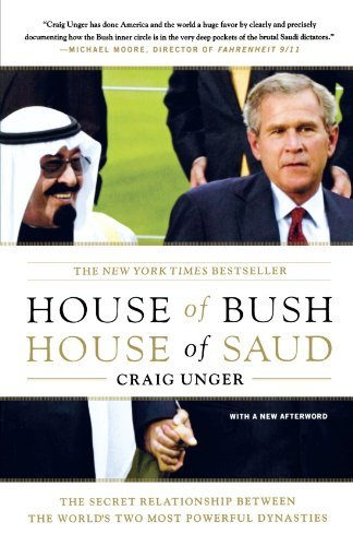 House of Bush, House of Saud: The Secret Relationship Between the World's Two Most Powerful Dynasties by Craig Unger(2004-10-05)