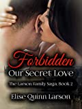 Forbidden: Our Secret Love: The Larson Family Saga, Book 2