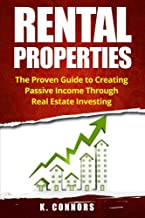Rental Properties: The Proven Guide to Creating Passive Income Through Real Estate Investing