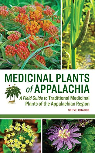Medicinal Plants of Appalachia: A Field Guide to Traditional Medicinal Plants of the Appalachian Region