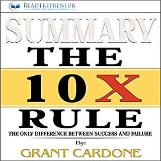 Summary of The 10X Rule: The Only Difference Between Success and Failure                   By:                                                                                                                                 Readtrepreneur Publishing                               Narrated by:                                                                                                                                 Donna Lorenz Motta                      Length: 1 hr and 25 mins     46 ratings     Overall 4.8