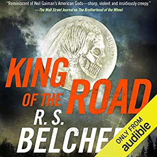 King of the Road     Brotherhood of the Wheel, Book 2              By:                                                                                                                                 R. S. Belcher                               Narrated by:                                                                                                                                 Bronson Pinchot                      Length: 17 hrs and 33 mins     313 ratings     Overall 4.7
