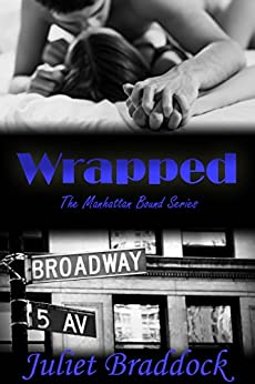 WRAPPED: The Manhattan Bound Series, Book Two by [Juliet Braddock, Rachel Williams]