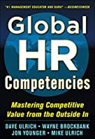 Global HR Competencies: Mastering Competitive Value from the Outside In