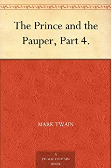 The Prince and the Pauper, Part 4. by [Mark Twain]