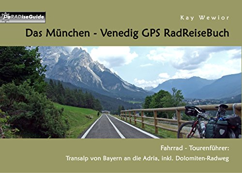 Das München - Venedig GPS RadReiseBuch: Fahrrad-Tourenführer: Transalp von Bayern an die Adria, inkl. Dolomiten-Radweg (PaRADise Guide)