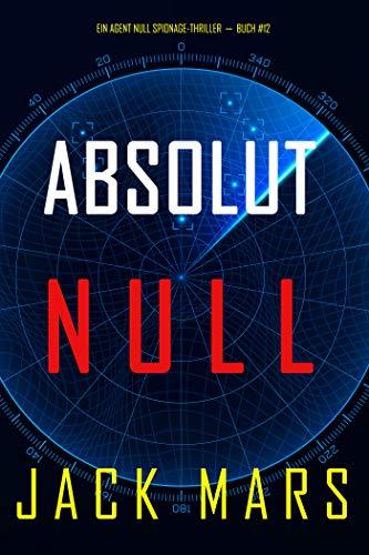 Absolut Null (Ein Agent Null Spionage-Thriller—Buch #12)
