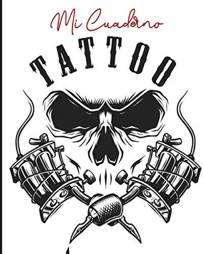 Mi Cuaderno Tattoo: Libro de diseños y creaciones de tatuajes Libro de tatuajes para tatuadores aficionados o profesionales Regalo ideal para futuros tatuadores o artistas de tatuajes