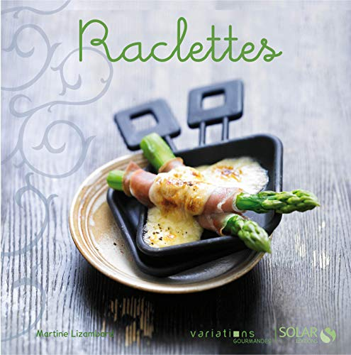 Raclettes - Variations Gourmandes (French Edition)