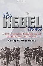 The Rebel in Me: A Zanla Guerrilla Commander in the Rhodesian Bush War, 1974-1980