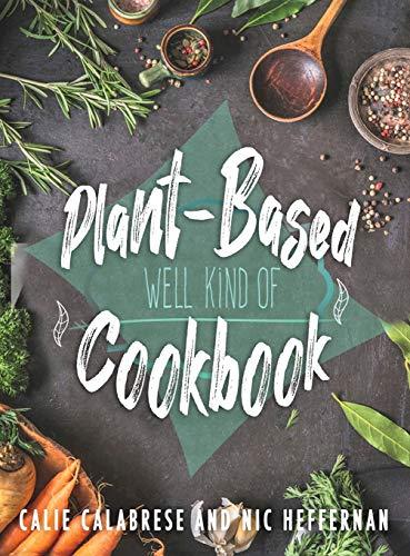 Plant-Based Cookbook: Well Kind Of