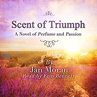 Scent of Triumph     A Novel of Perfume and Passion              By:                                                                                                                                 Jan Moran                               Narrated by:                                                                                                                                 Erin Bennett                      Length: 12 hrs and 28 mins     4 ratings     Overall 5.0