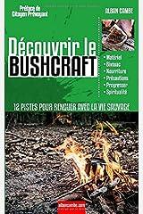 Découvrir le Bushcraft: 12 pistes pour renouer avec la vie sauvage Broché
