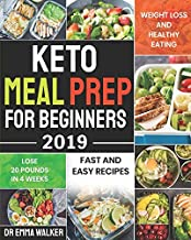 Keto Meal Prep For Beginners 2019: Fast and Easy Recipes For Weight Loss and Healthy Eating and Lose 20 Pounds In 3 Weeks
