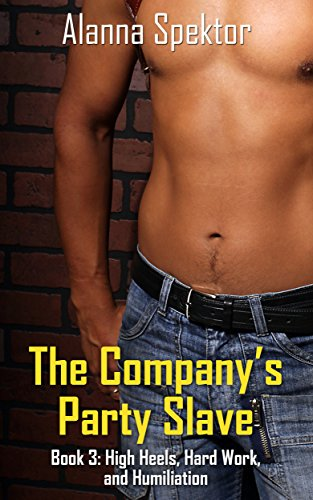 High Heels, Hard Work, and Humiliation (The Company's Party Slave Book 3) (English Edition)