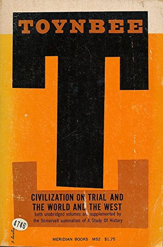 Civilization on Trial and the World and the West: Both Unabridged Volumes are Supplemented by the Somervell Summation of A Study of History