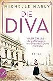 Die Diva: Maria Callas – die größte Sängerin ihrer Zeit und das Drama ihrer Liebe (Mutige...