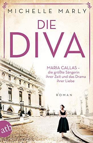 Die Diva: Maria Callas – die größte Sängerin ihrer Zeit und das Drama ihrer Liebe (Mutige Frauen zwischen Kunst und Liebe 12) (German Edition)