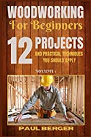 Woodworking for beginners: 12 Project and Practical Techniques you should apply