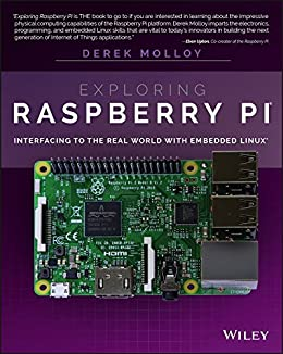 Exploring Raspberry Pi: Interfacing to the Real World with Embedded Linux by [Derek Molloy]