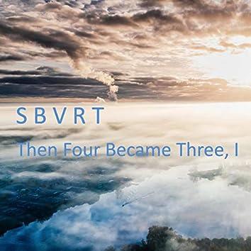 The Four Became Three, I