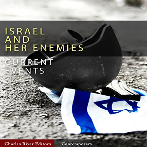 Current Events: Israel and Her Enemies                   By:                                                                                                                                 Charles River Editors                               Narrated by:                                                                                                                                 Bill Hare                      Length: 1 hr and 20 mins     2 ratings     Overall 4.5