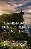 CAMINABAN POR SENDEROS DE MONTAÑA: GANADOR DE LA VIII EDICIÓN DEL PREMIO INTERNACIONAL DE NOVELA ALCORCÓN SIGLO XXI