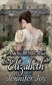 Accusing Elizabeth: A Pride & Prejudice Variation (Mysteries & Matrimony Book 1)