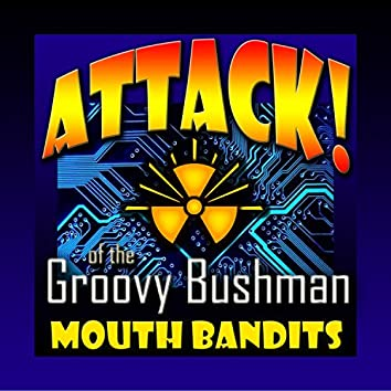 Attack of the Groovy Bushman