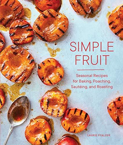 Simple Fruit: Seasonal Recipes for Baking, Poaching, Sautéing, and Roasting