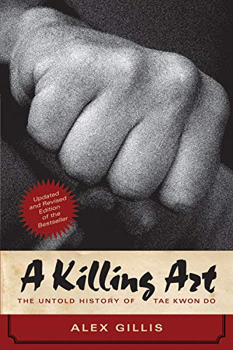 A Killing Art: The Untold History of Tae Kwon Do, Updated and Revised
