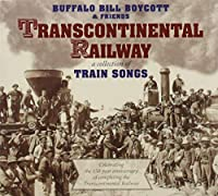 Transcontinental Railway: A Collection Of Train Songs