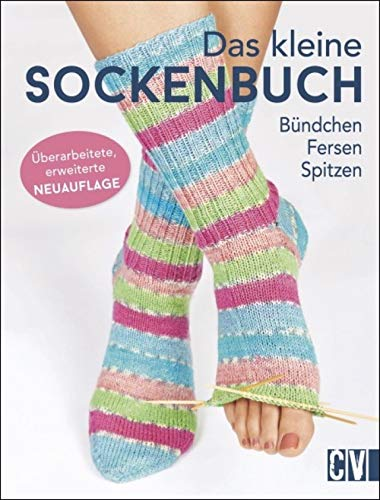 Das kleine Sockenbuch: Bündchen, Fersen, Spitzen