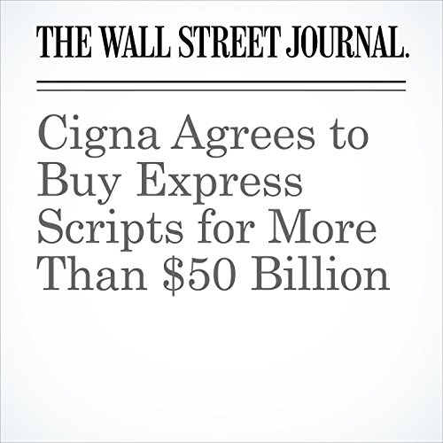 Cigna Agrees to Buy Express Scripts for More Than $50 Billion copertina