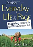 Putting Everyday Life on the Page: Inspiring Students to Write, Grades 2-7