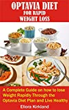 OPTAVIA DIET FOR RAPID WEIGHT LOSS: A complete Guide on how to lose Weight rapidly through the...